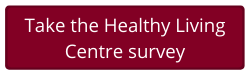 Healthy Living Centre Survey Button (Opens in new window)